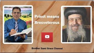 62E- Priest means Bresveterous, Brother Sami Grace