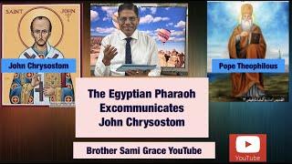 75E- The Egyptian Pharaoh excommunicates John Chrysostom unjustly, Brother Sami Grace