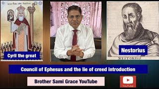 76E- Council of Ephesus and the lie of the creed introduction, Brother Sami Grace